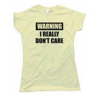 Womens Warning - I Really Don'T Care - Tee Shirt