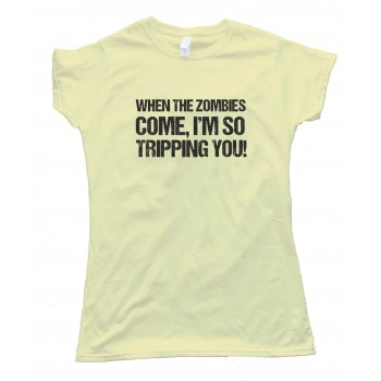 Womens When The Zombies Come I'M So Tripping You Tee Shirt