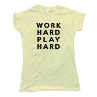 Womens Work Hard Play Hard Tee Shirt