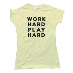 Womens Work Hard Play Hard Tee Shirt