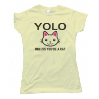 Womens Yolo Unles You'Re A Cat - You Only Live Once Tee Shirt