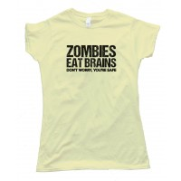 Womens Zombies Eat Brains Don'T Worry You'Re Safe! Tee Shirt