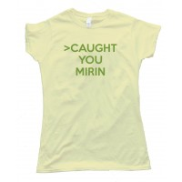 Womenscaught You Mirin 4Chan Greentext Story Tee Shirt