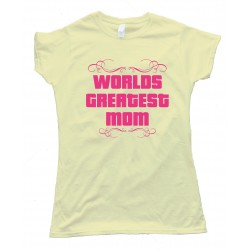 World'S Greatest Mom Tee Shirt