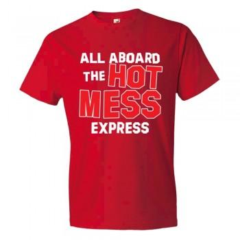 All Aboard The Hot Mess Express - Tee Shirt