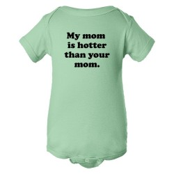 Baby Bodysuit My Mom Is Hotter Than Your Mom