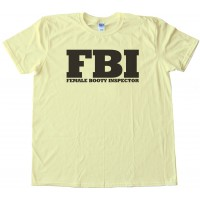Fbi - Female Booty Inspector -Tee Shirt