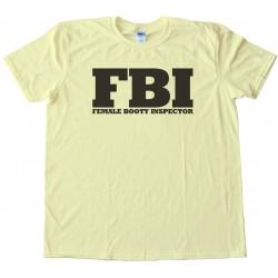 Fbi - Female Booty Inspector -Tee Shirt