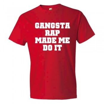 Gangsta Rap Made Me Do It - Tee Shirt