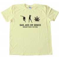 Gas  Ass Or Grass - Nobody Rides For Free - Tee Shirt