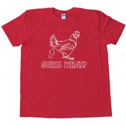 Guess What Chicken Butt - Tee Shirt