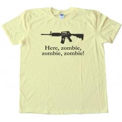 Here Zombie  Zombie  Zombie - Tee Shirt
