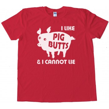 I Like Pig Butts And I Cannot Lie Bacon -Tee Shirt