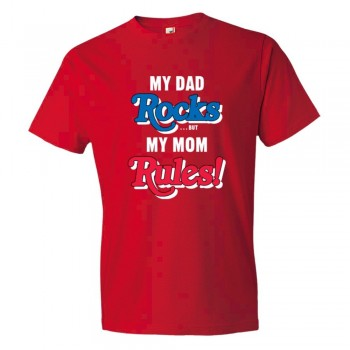 My Dad Rocks But My Mom Rules - Tee Shirt