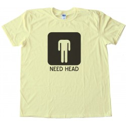 Need Head - Mens -Tee Shirt