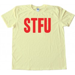 Stfu Shut The F*&Amp;Ck Up - Meme - Tee Shirt