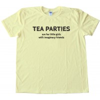 Tea Parties Are For Little Girls With Imaginary Friends -Tee Shirt