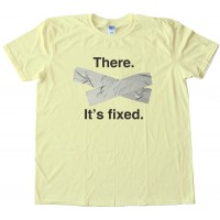 There. It'S Fixed - Duct Tape -Tee Shirt