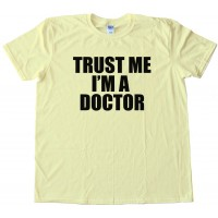 Trust Me I'M A Doctor -Tee Shirt