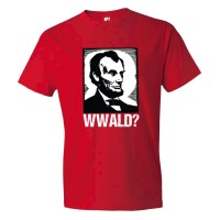 What Would Abraham Lincoln Do? - Tee Shirt