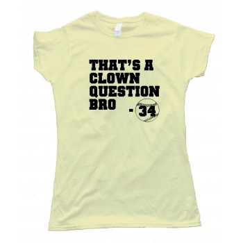Womens Bryce Harper - That'S A Clown Question Bro - Baseball - Tee Shirt