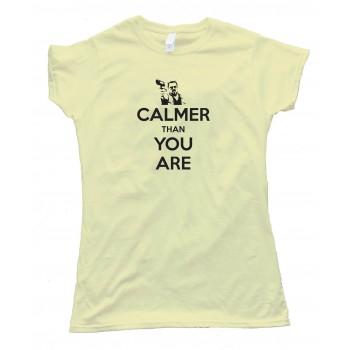 Womens Calmer Than You Are The Big Lebowski Walter Sobchak Keep Calm - Tee Shirt