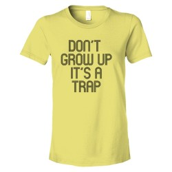 Womens Don'T Grow Up It'S A Trap - Tee Shirt