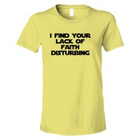 Womens I Find Your Lack Of Faith Disturbing - Tee Shirt