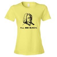 Womens I'Ll Be Bach Arnold Terminator Schwartzenegger - Tee Shirt