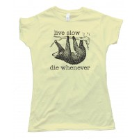 Womens Live Slow Die Whenever Sloth - Tee Shirt