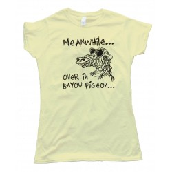 Womens Meanwhile  Over In Bayou Pigeon - Swamp People - Tee Shirt