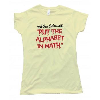 Womens Put The Alphabet In Math - Tee Shirt
