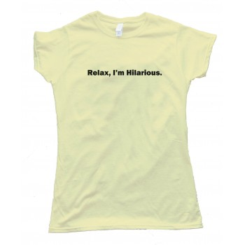 Womens Relax  I'M Hilarious. - Tee Shirt