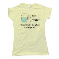 Womens Technically The Glass Is Always Full - Tee Shirt