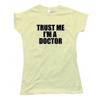 Womens Trust Me I'M A Doctor -Tee Shirt