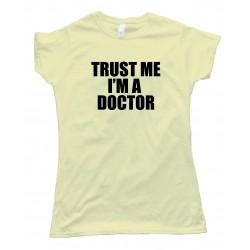 Womens Trust Me I'M A Doctor -Tee Shirt