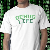 Debug Life! Tee Shirt