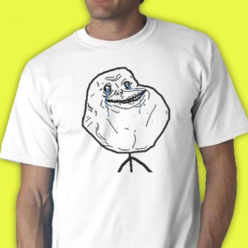 Forever Alone Tee Shirt