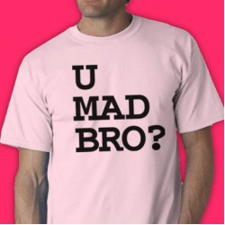 U Mad Bro? Tee Shirt