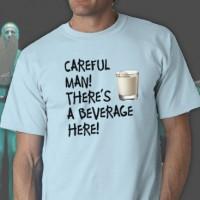 Beverage Here Tee Shirt