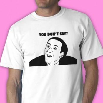 You Dont Say? Tee Shirt