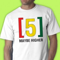 5 Maybe Higher Tee Shirt
