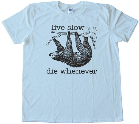 Live Slow Die Whenever Sloth Tee Shirt
