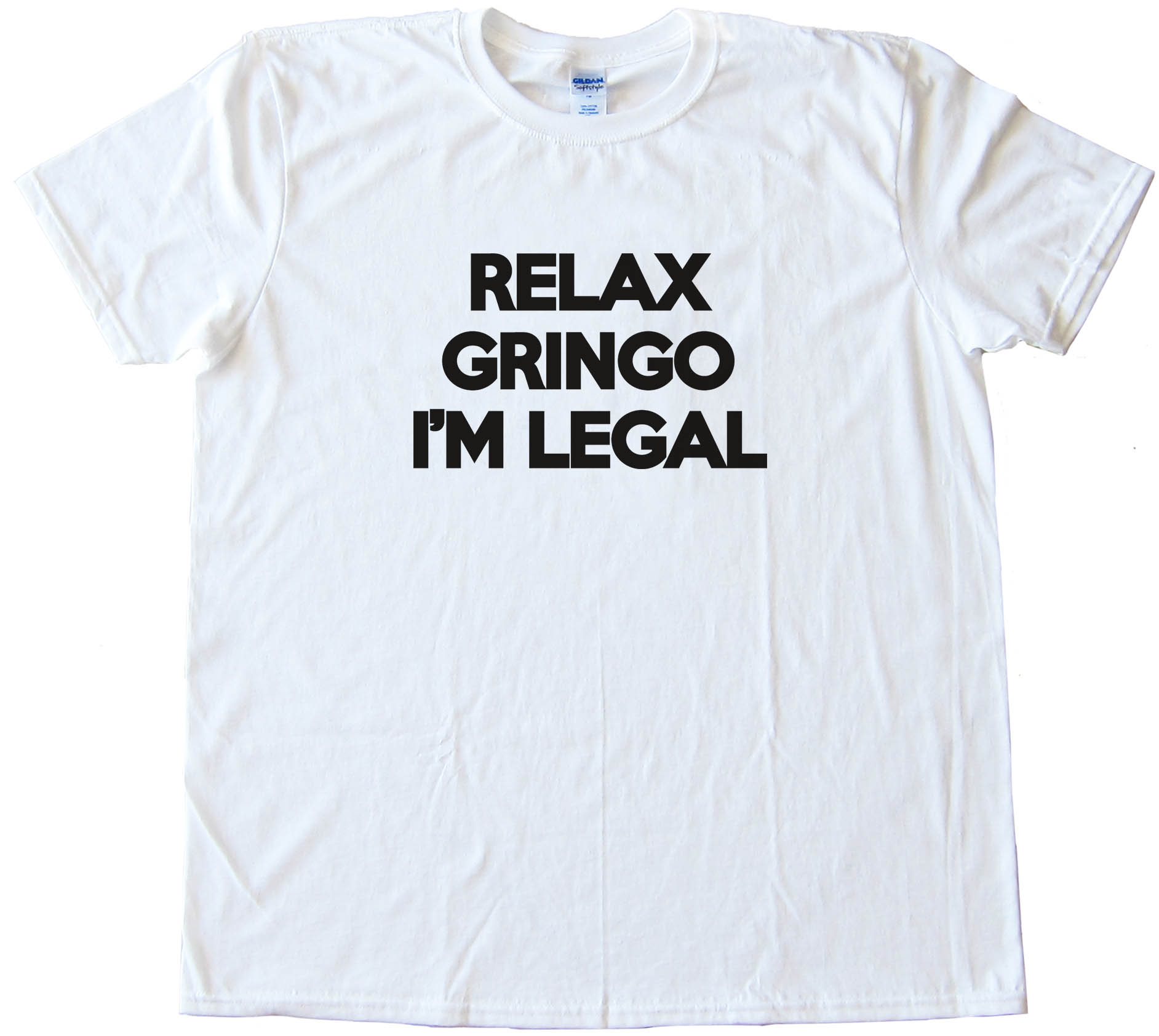 Relax Gringo I'M Legal Tee Shirt