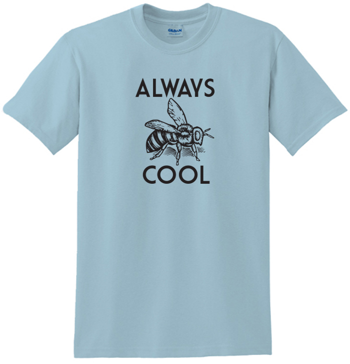 Always Bee Cool Tee Shirt For Men &Amp; Women