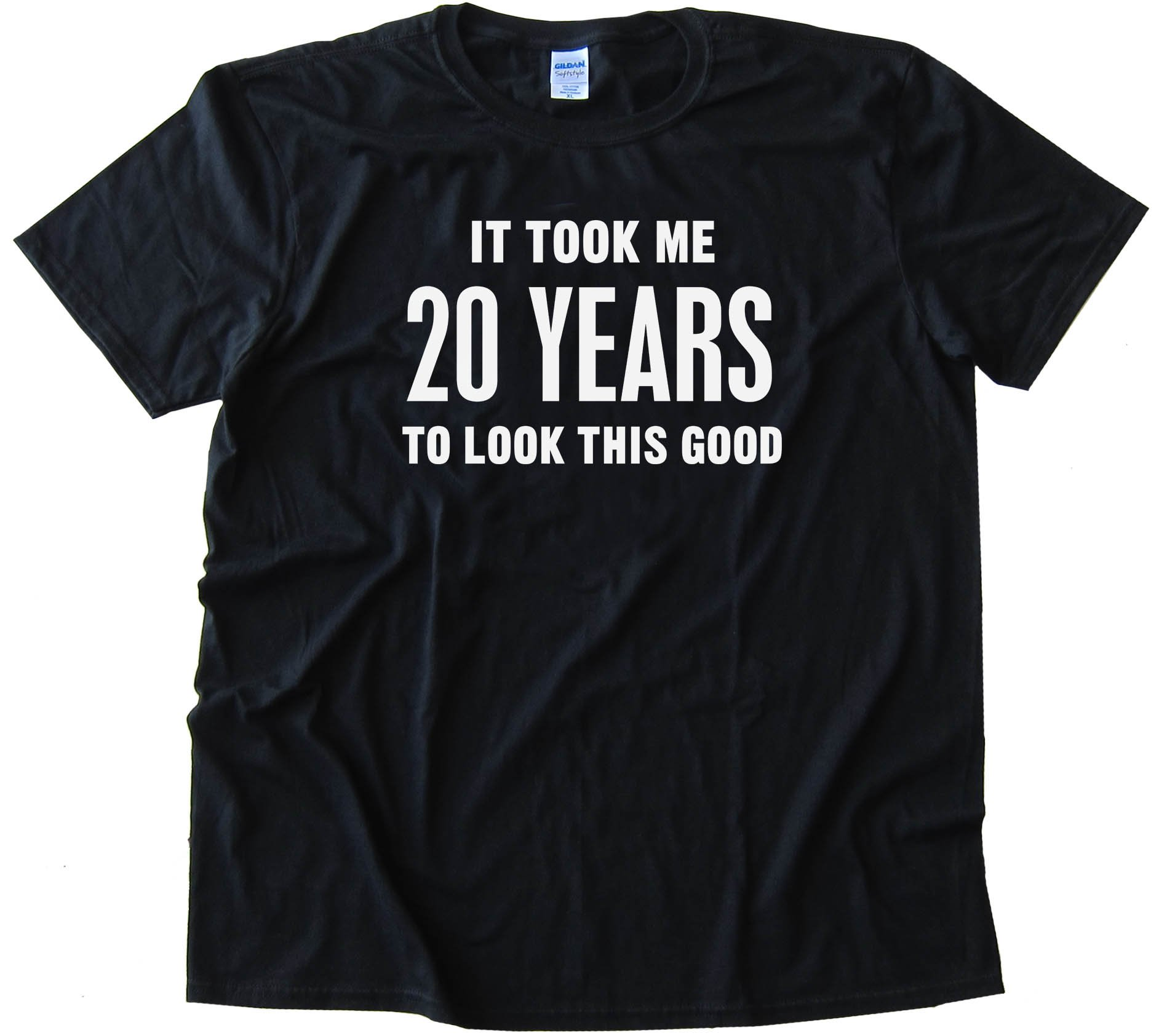 20 Years It Took Me Twenty Years To Look This Good - Tee Shirt