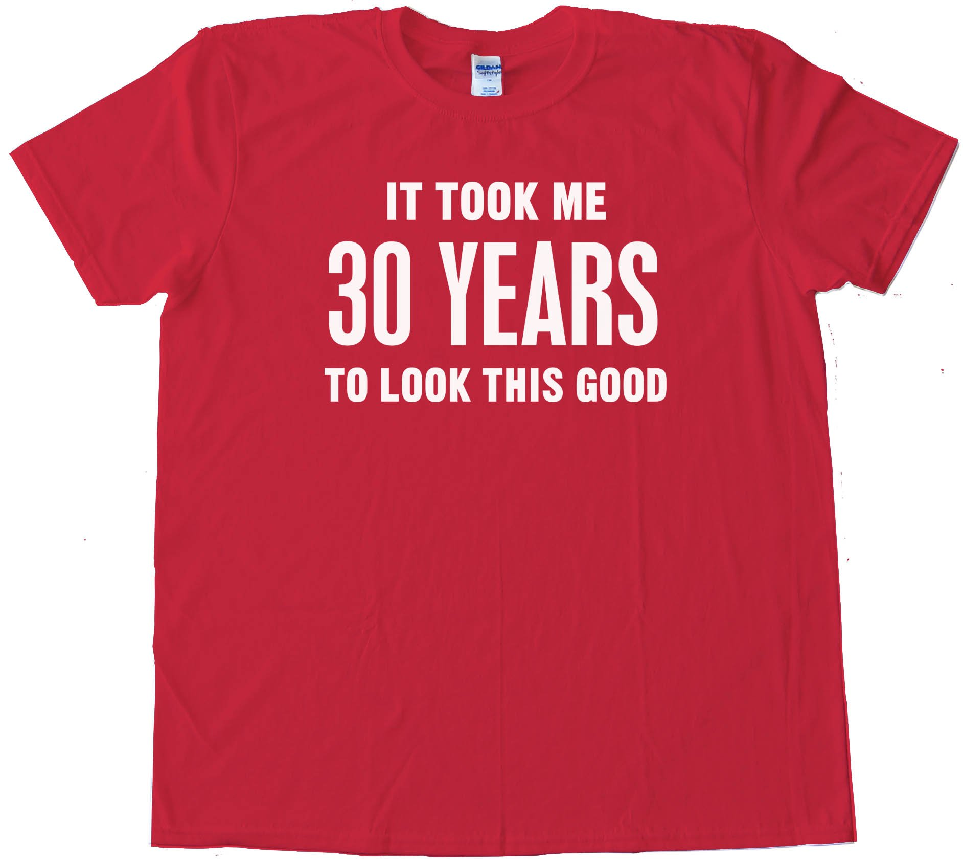 30 Years It Took Me 30 Years To Look This Good - Tee Shirt