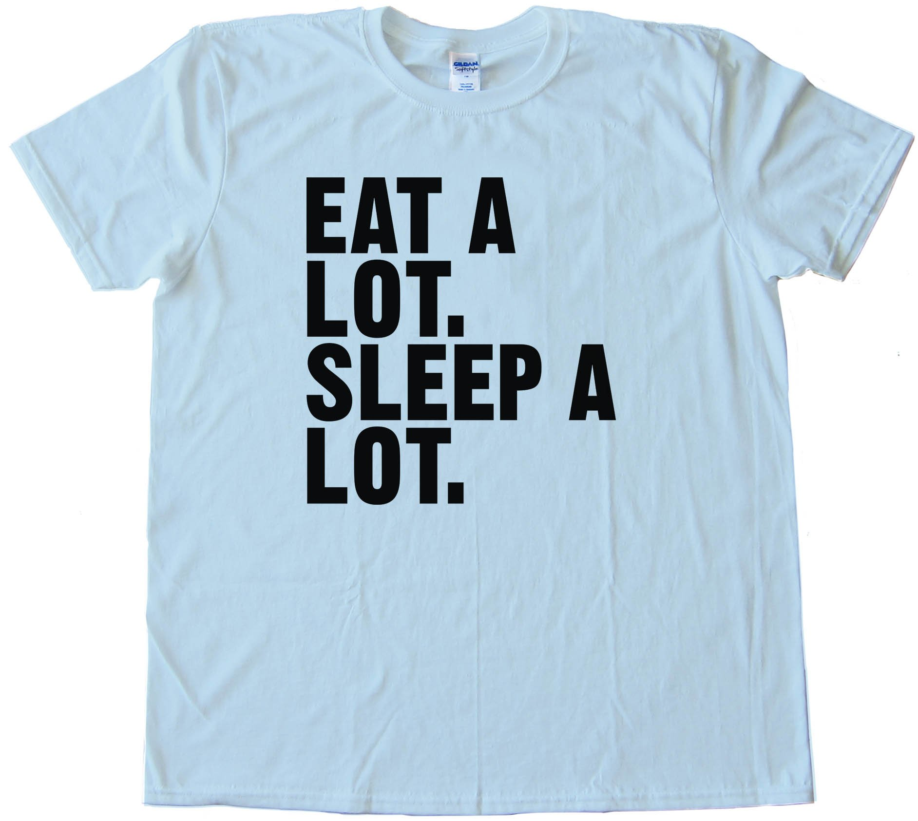 Eat A Lot. Sleep A Lot. - Tee Shirt