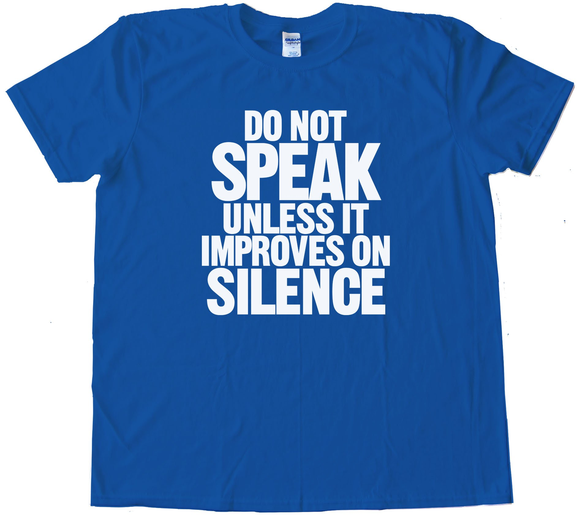Do Not Speak - Unless It Improves On Silence - Tee Shirt