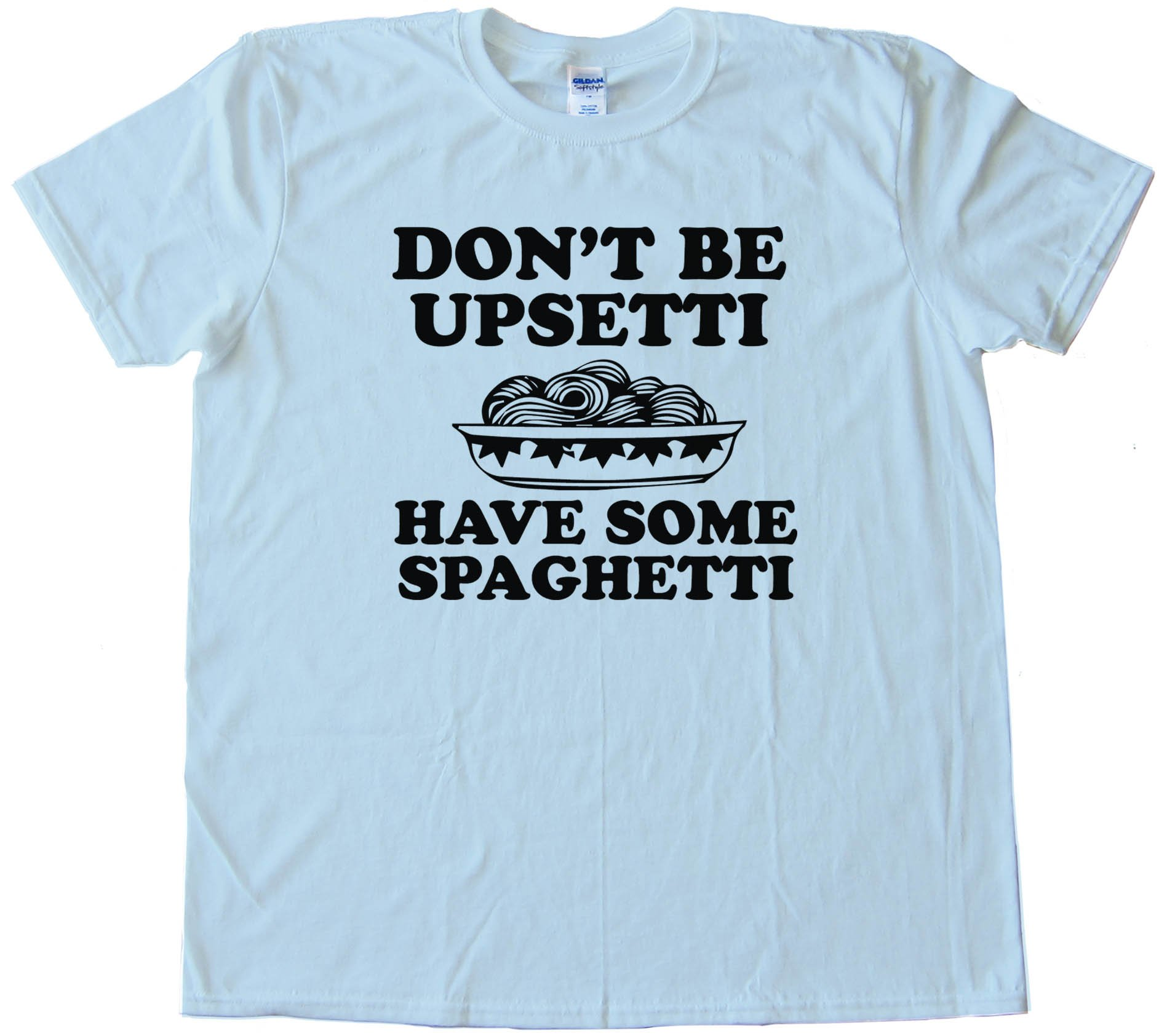 Don'T Be Upsetti Have Some Spaghetti! Tee Shirt